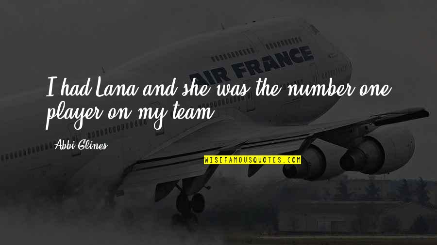 Gq Love Quotes By Abbi Glines: I had Lana and she was the number