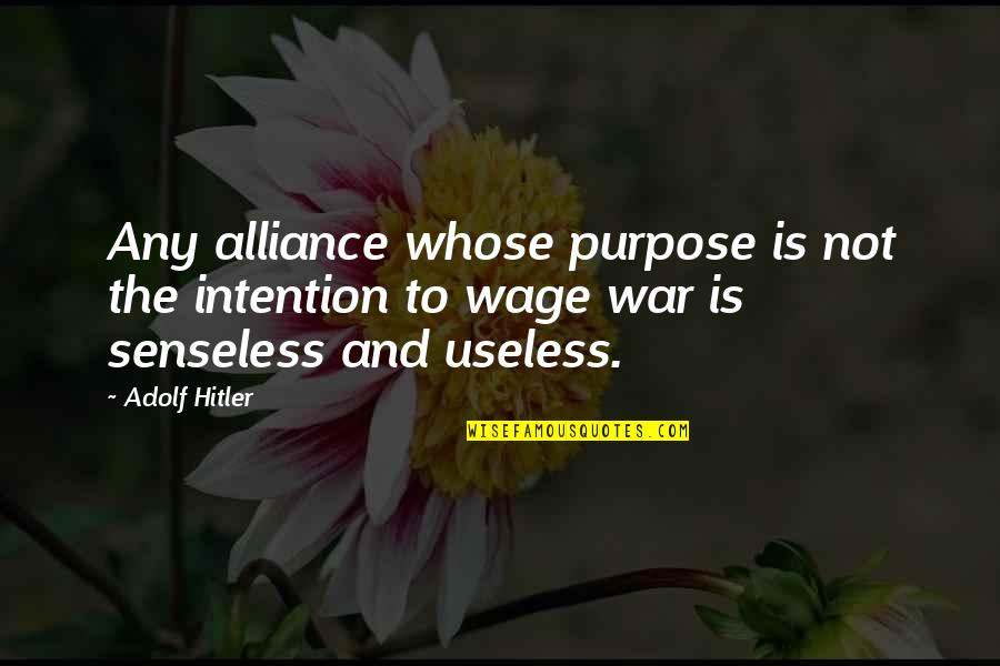 Gq Love Quotes By Adolf Hitler: Any alliance whose purpose is not the intention