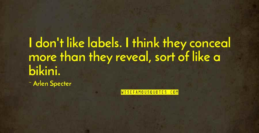 Gq Love Quotes By Arlen Specter: I don't like labels. I think they conceal