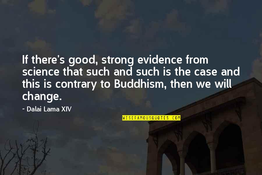 Gq Love Quotes By Dalai Lama XIV: If there's good, strong evidence from science that