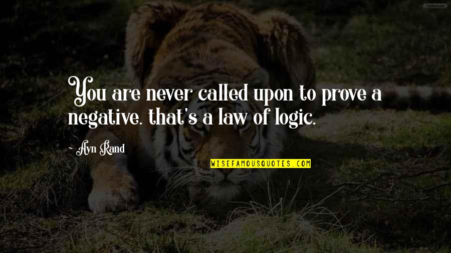 Grace And Class Quotes By Ayn Rand: You are never called upon to prove a