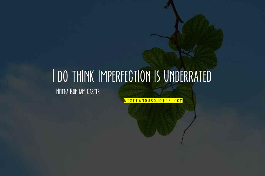 Grace And Class Quotes By Helena Bonham Carter: I do think imperfection is underrated