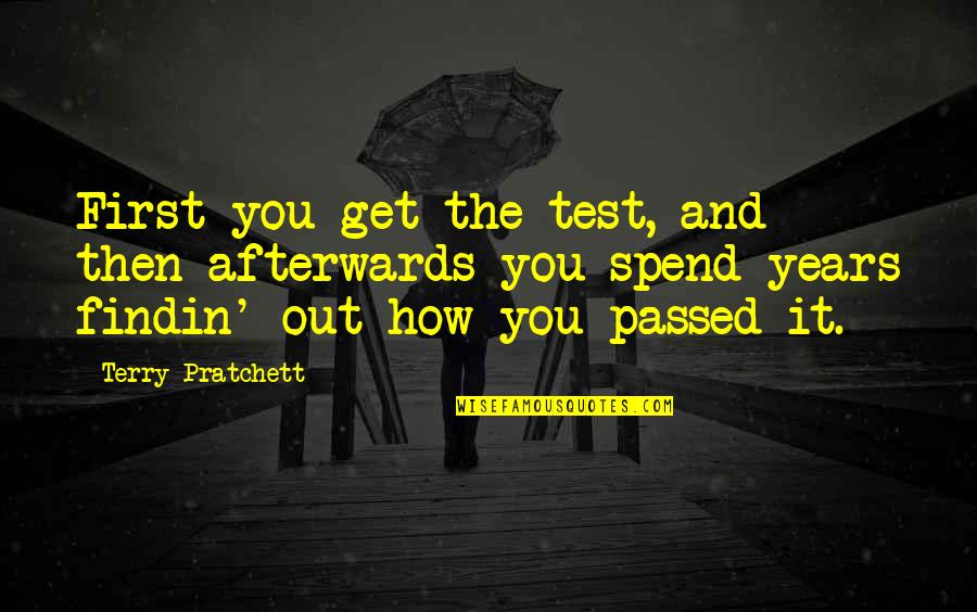 Grace And Class Quotes By Terry Pratchett: First you get the test, and then afterwards