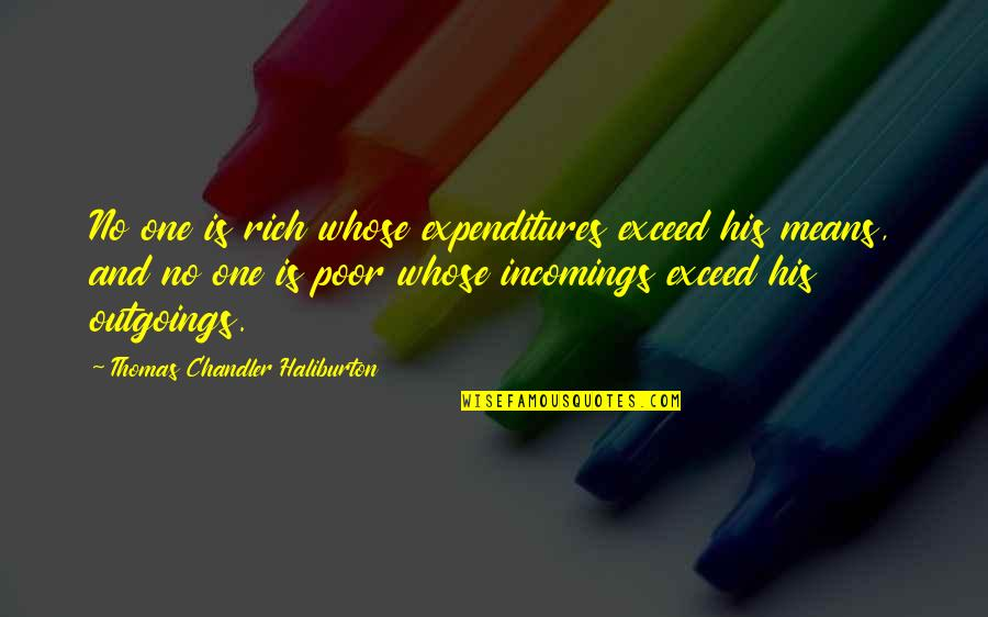 Grace Dent Quotes By Thomas Chandler Haliburton: No one is rich whose expenditures exceed his