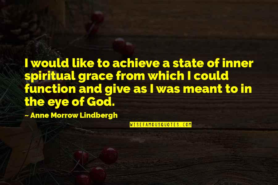 Grace From God Quotes By Anne Morrow Lindbergh: I would like to achieve a state of