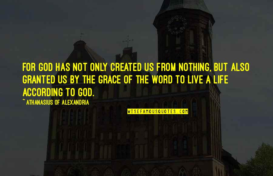 Grace From God Quotes By Athanasius Of Alexandria: For God has not only created us from