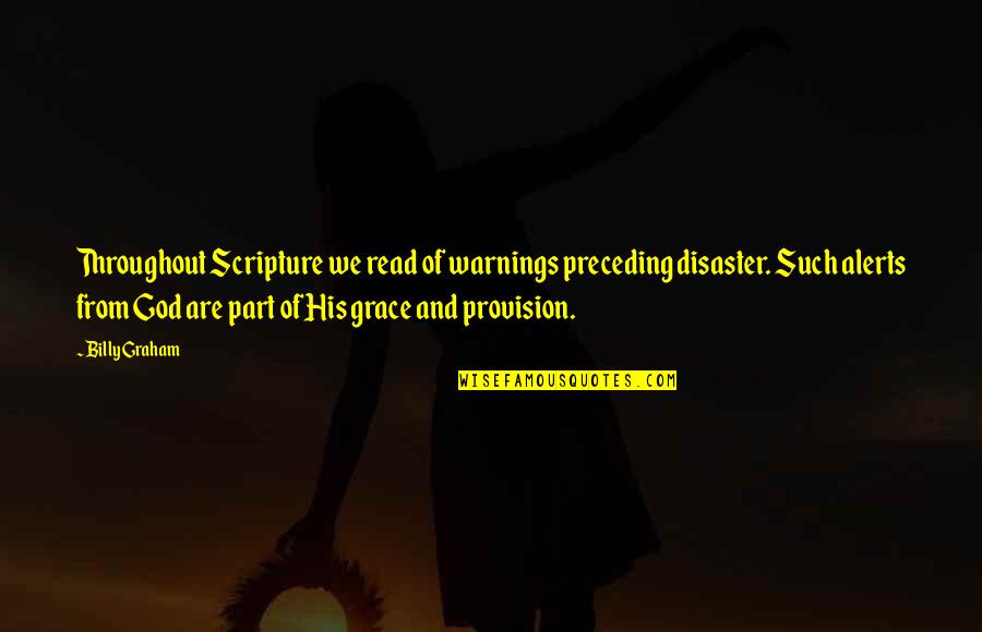 Grace From God Quotes By Billy Graham: Throughout Scripture we read of warnings preceding disaster.