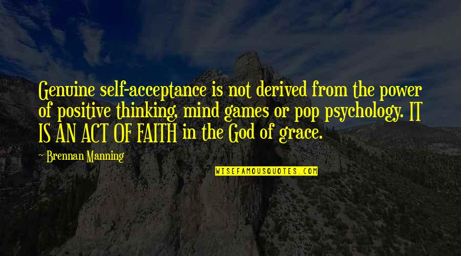 Grace From God Quotes By Brennan Manning: Genuine self-acceptance is not derived from the power