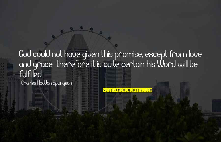Grace From God Quotes By Charles Haddon Spurgeon: God could not have given this promise, except