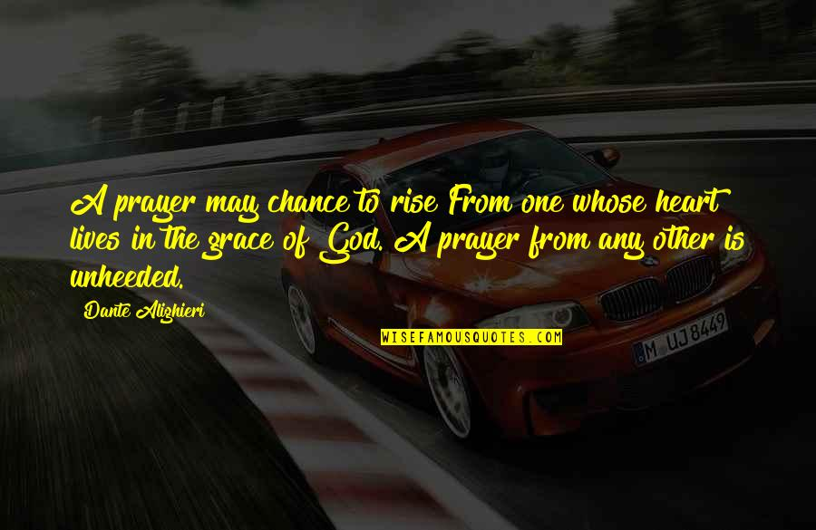 Grace From God Quotes By Dante Alighieri: A prayer may chance to rise From one
