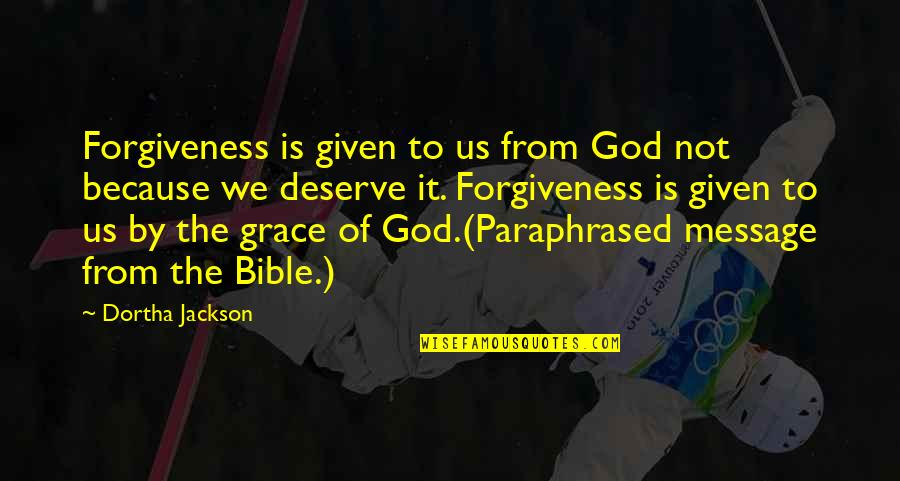 Grace From God Quotes By Dortha Jackson: Forgiveness is given to us from God not