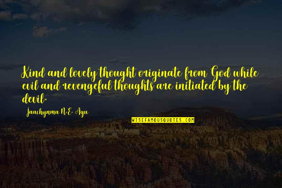 Grace From God Quotes By Jaachynma N.E. Agu: Kind and lovely thought originate from God while