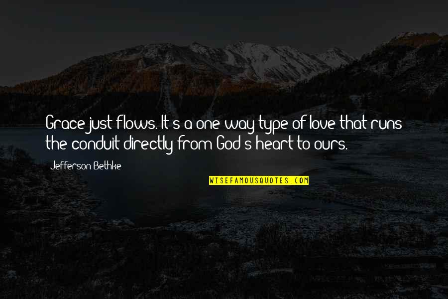 Grace From God Quotes By Jefferson Bethke: Grace just flows. It's a one-way type of