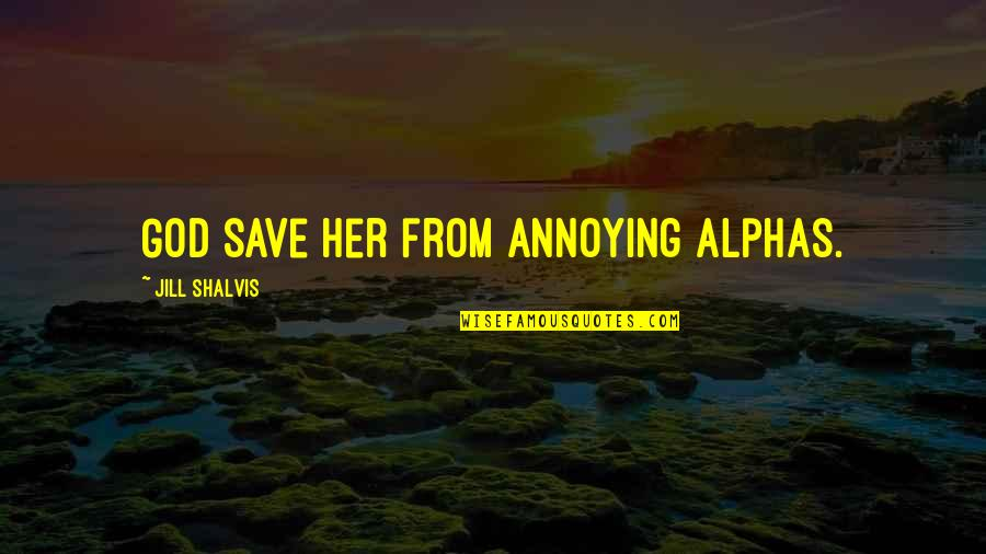 Grace From God Quotes By Jill Shalvis: God save her from annoying Alphas.