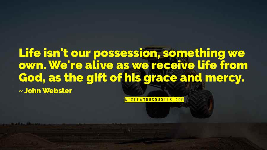 Grace From God Quotes By John Webster: Life isn't our possession, something we own. We're