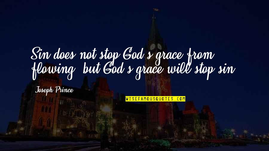 Grace From God Quotes By Joseph Prince: Sin does not stop God's grace from flowing,