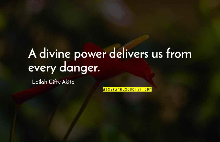 Grace From God Quotes By Lailah Gifty Akita: A divine power delivers us from every danger.