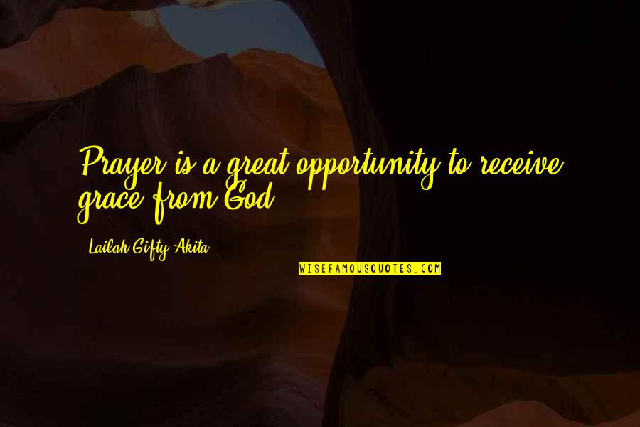 Grace From God Quotes By Lailah Gifty Akita: Prayer is a great opportunity to receive grace