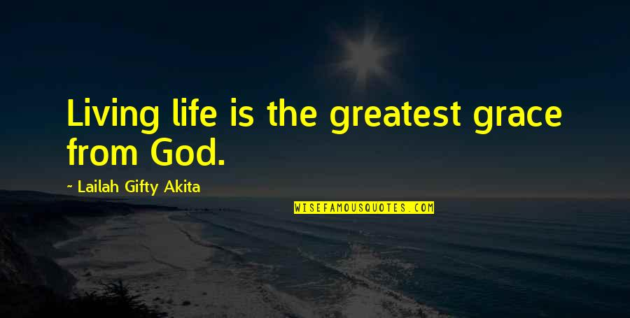 Grace From God Quotes By Lailah Gifty Akita: Living life is the greatest grace from God.