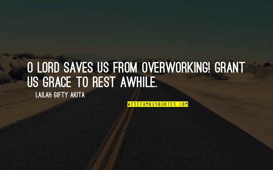 Grace From God Quotes By Lailah Gifty Akita: O Lord saves us from overworking! Grant us