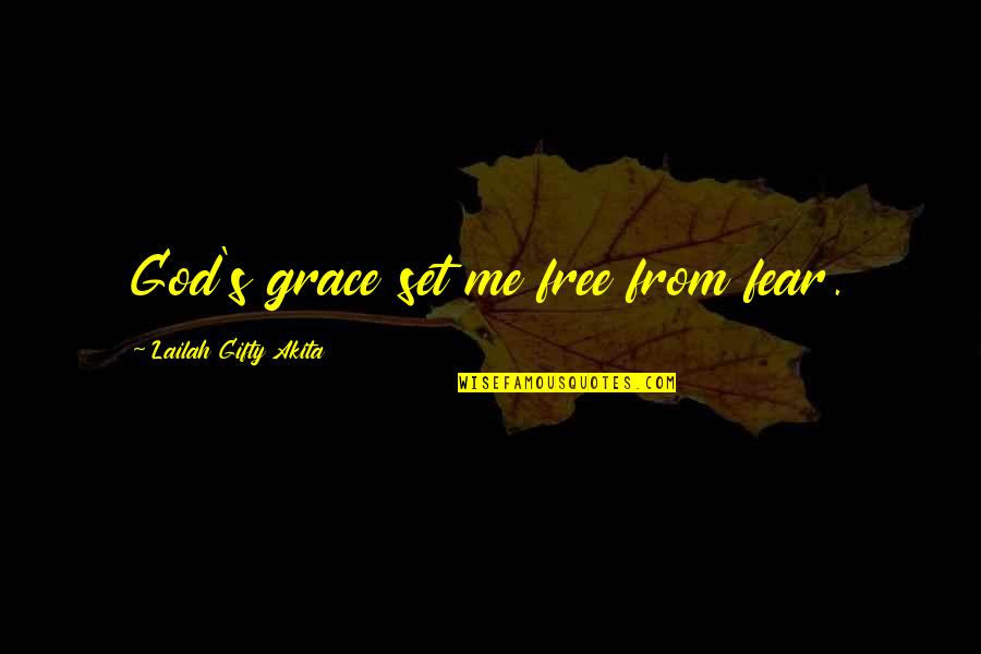 Grace From God Quotes By Lailah Gifty Akita: God's grace set me free from fear.