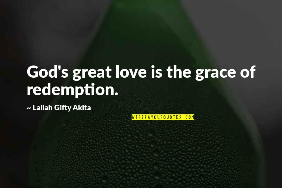Grace From God Quotes By Lailah Gifty Akita: God's great love is the grace of redemption.