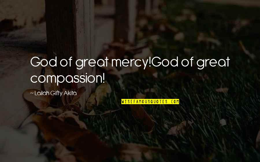 Grace From God Quotes By Lailah Gifty Akita: God of great mercy!God of great compassion!