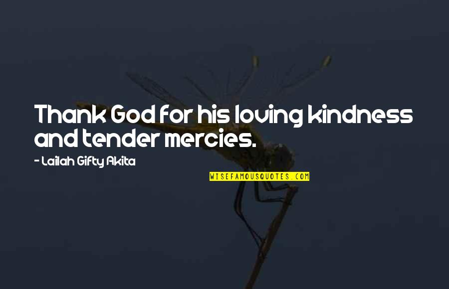 Grace From God Quotes By Lailah Gifty Akita: Thank God for his loving kindness and tender