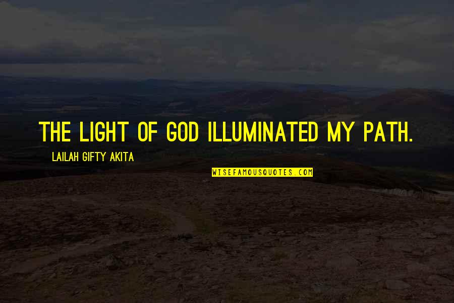 Grace From God Quotes By Lailah Gifty Akita: The light of God illuminated my path.