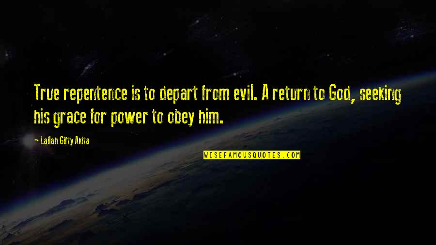 Grace From God Quotes By Lailah Gifty Akita: True repentence is to depart from evil. A