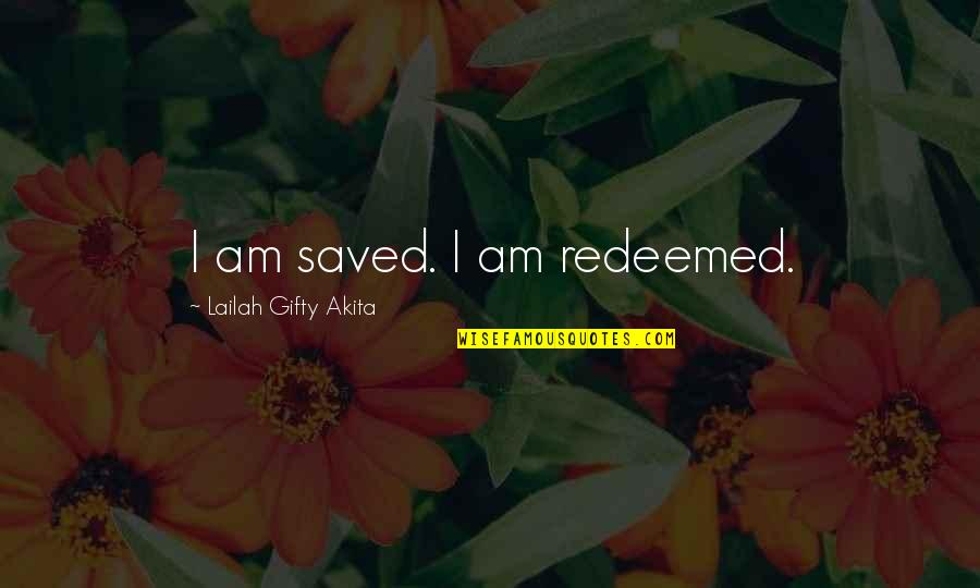 Grace From God Quotes By Lailah Gifty Akita: I am saved. I am redeemed.