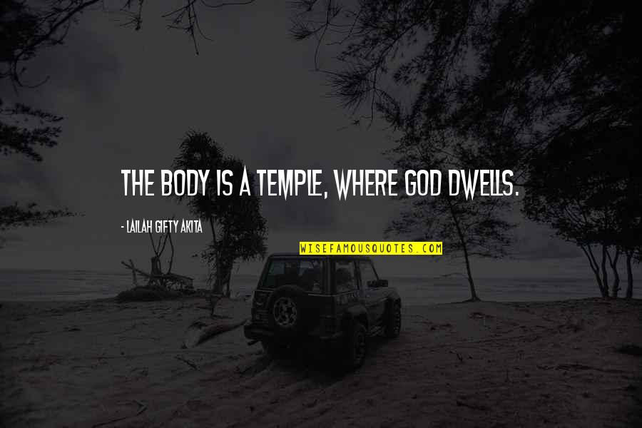 Grace From God Quotes By Lailah Gifty Akita: The body is a temple, where God dwells.