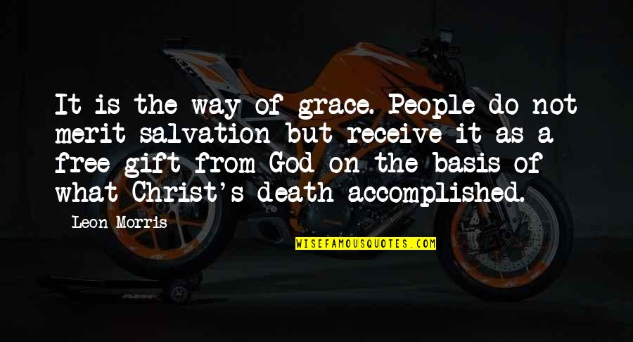 Grace From God Quotes By Leon Morris: It is the way of grace. People do