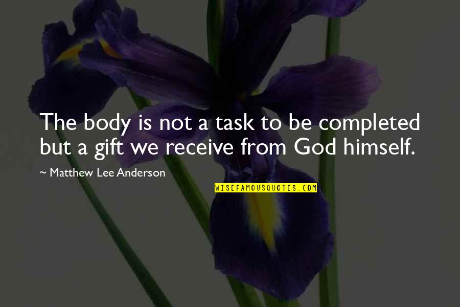Grace From God Quotes By Matthew Lee Anderson: The body is not a task to be