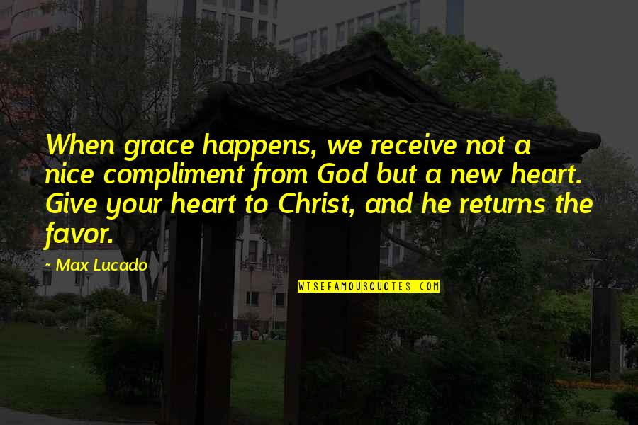Grace From God Quotes By Max Lucado: When grace happens, we receive not a nice