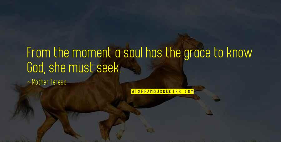 Grace From God Quotes By Mother Teresa: From the moment a soul has the grace