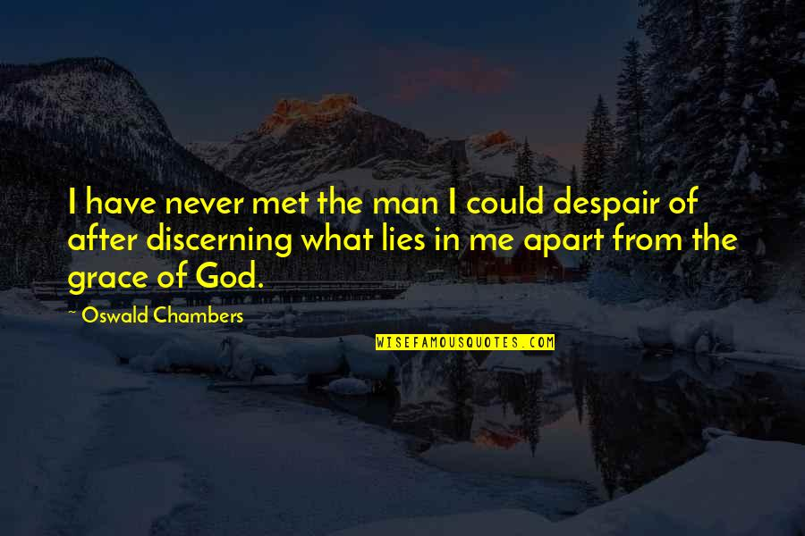 Grace From God Quotes By Oswald Chambers: I have never met the man I could