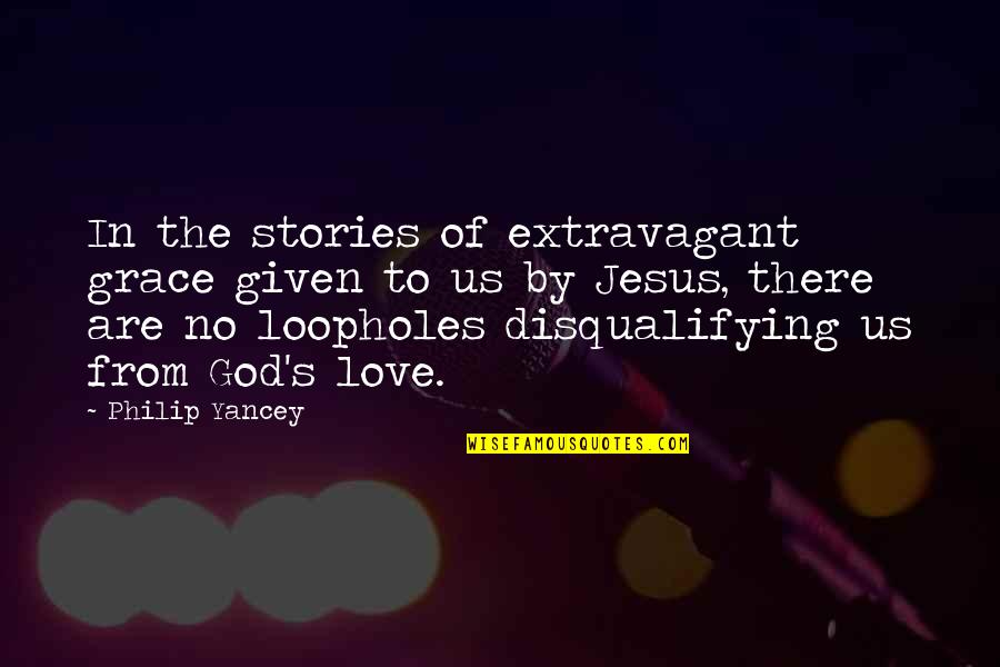Grace From God Quotes By Philip Yancey: In the stories of extravagant grace given to