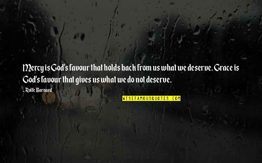 Grace From God Quotes By Rolfe Barnard: Mercy is God's favour that holds back from