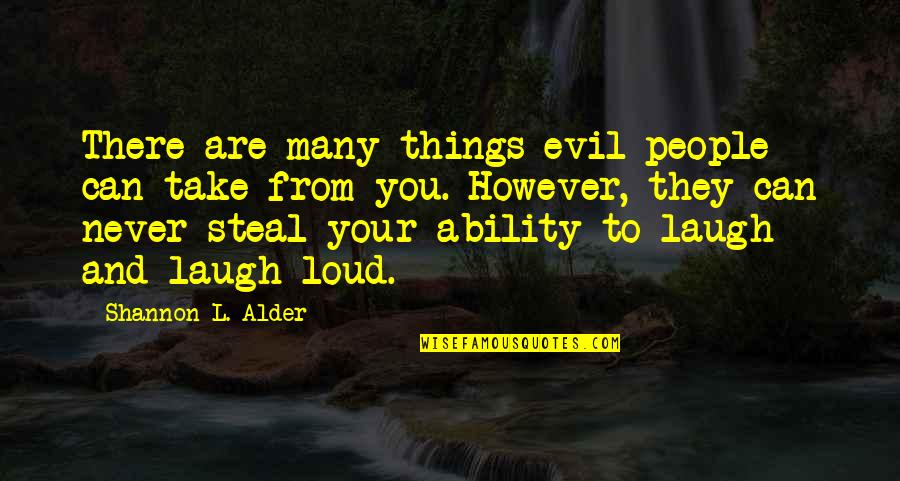 Grace From God Quotes By Shannon L. Alder: There are many things evil people can take