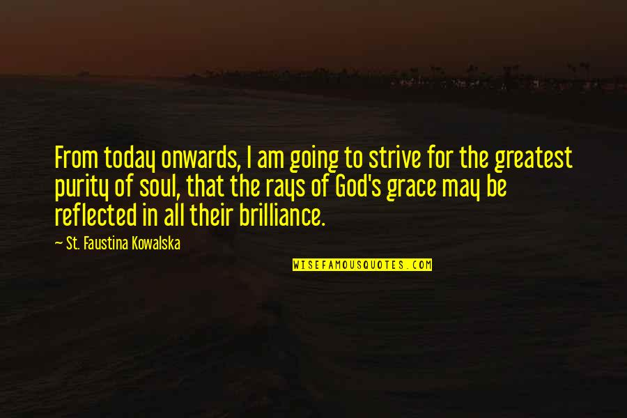 Grace From God Quotes By St. Faustina Kowalska: From today onwards, I am going to strive