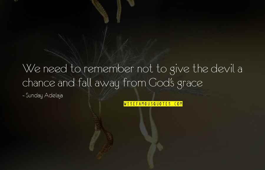 Grace From God Quotes By Sunday Adelaja: We need to remember not to give the