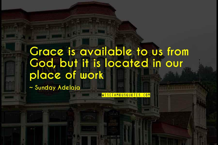 Grace From God Quotes By Sunday Adelaja: Grace is available to us from God, but