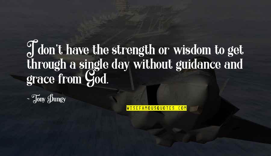 Grace From God Quotes By Tony Dungy: I don't have the strength or wisdom to