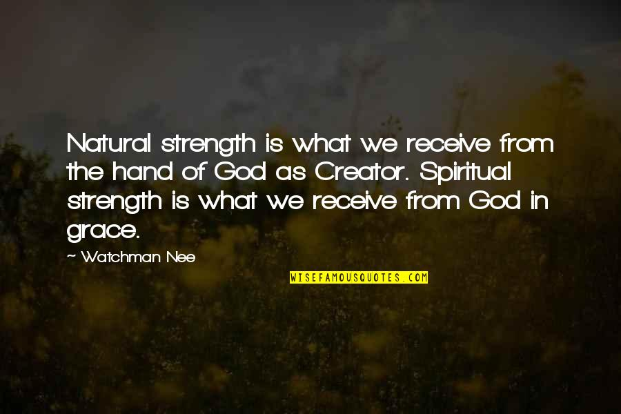 Grace From God Quotes By Watchman Nee: Natural strength is what we receive from the