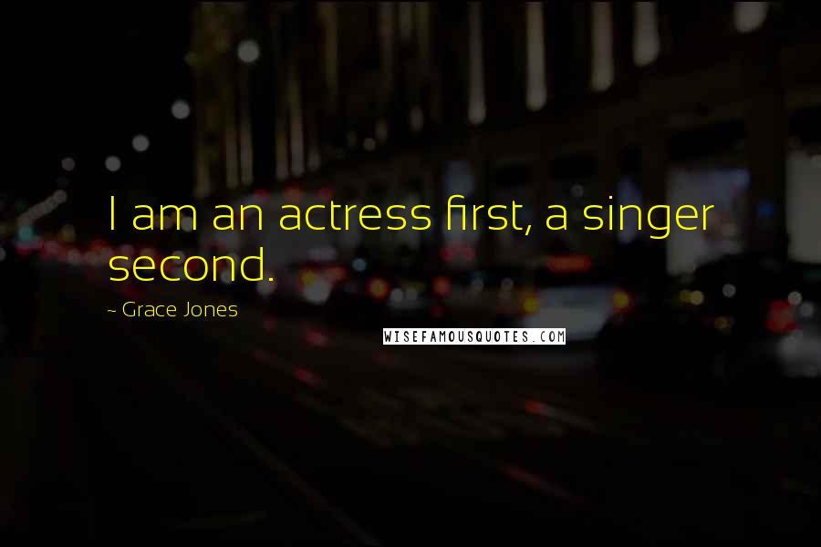 Grace Jones quotes: I am an actress first, a singer second.