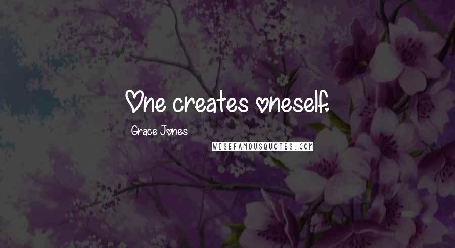 Grace Jones quotes: One creates oneself.