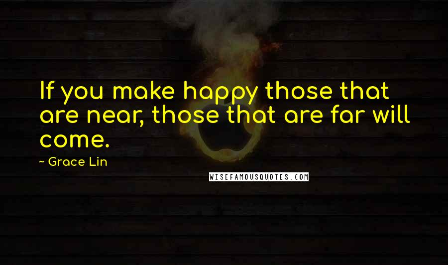 Grace Lin quotes: If you make happy those that are near, those that are far will come.