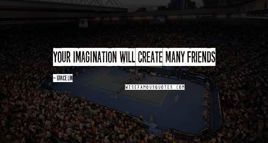 Grace Lin quotes: Your imagination will create many friends
