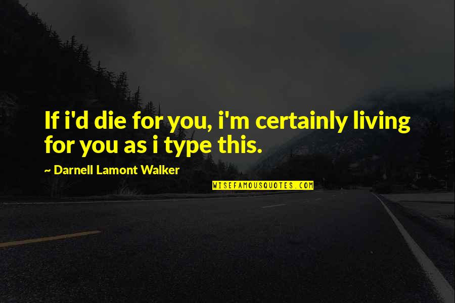 Graceful Exit Quotes By Darnell Lamont Walker: If i'd die for you, i'm certainly living